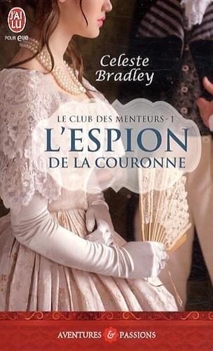 Le club des menteurs, tome 1 : L'espion de la couronne de Celeste Bradley