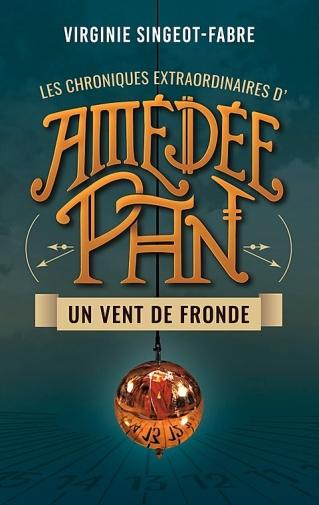Les Chroniques extraordinaires d'Amédée Pan, tome 1 : Un vent de fronde de Virgine Singeot-Fabre