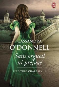 Les soeurs Charbrey, tome 1 : Sans orgueil ni préjugé de Cassandra O'Donnell