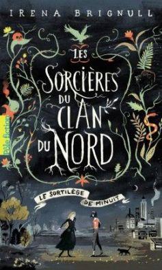 Les Sorcières du clan du Nord, Tome 1 : Le Sortilège de minuit de Irena Brignull
