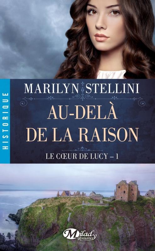 Le coeur de Lucy, tome 1 : Au-delà de la raison de Marilyn Stellini