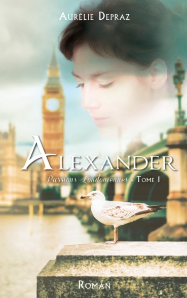 Passions Londoniennes, tome 1 : Alexander de Aurélie Depraz